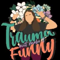 Trauma But Make It Funny